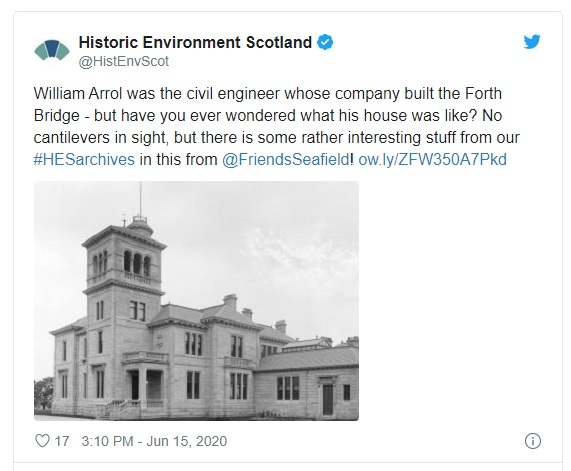 "Screenshot of tweet by Historic Environment Scotland on 15 June 2020 saying ""William Arrol was the engineer whose company built the Forth Bridge - but have you ever wondered what his house was like?  No cantilivers in sight, but there is some rather interesting stuff from our #HESarchives in this from @ Friends Seafield!"""